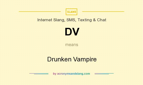 What does DV mean? It stands for Drunken Vampire