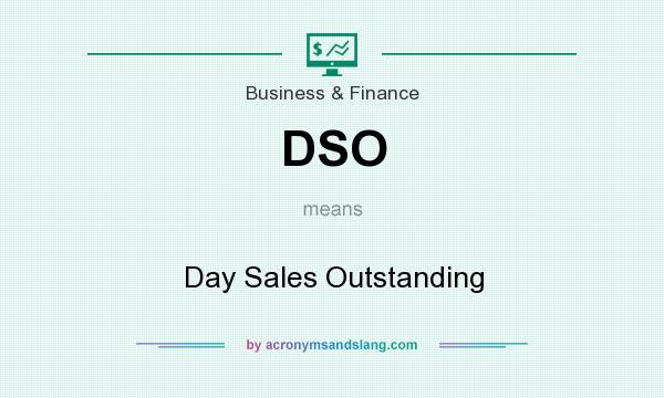 What does DSO mean? It stands for Day Sales Outstanding
