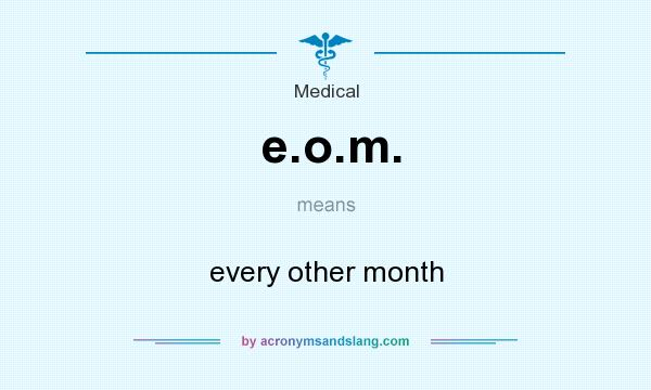 What does e.o.m. mean? It stands for every other month