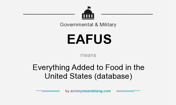 What does EAFUS mean? It stands for Everything Added to Food in the United States (database)