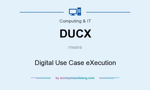What does DUCX mean? It stands for Digital Use Case eXecution