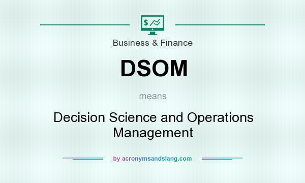 What does DSOM mean? It stands for Decision Science and Operations Management
