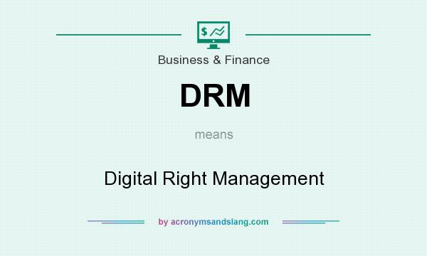 What does DRM mean? It stands for Digital Right Management
