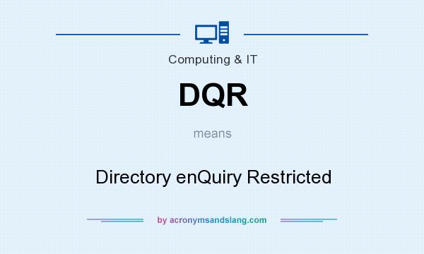 What does DQR mean? It stands for Directory enQuiry Restricted