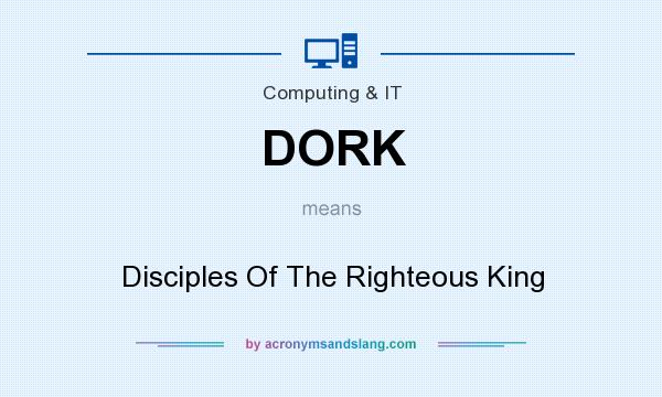 What does DORK mean? It stands for Disciples Of The Righteous King