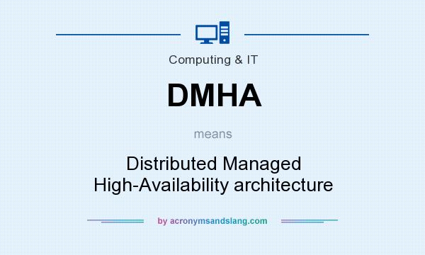 What does DMHA mean? It stands for Distributed Managed High-Availability architecture