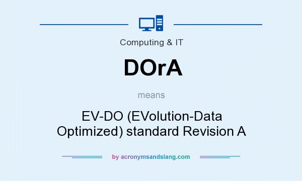 What does DOrA mean? It stands for EV-DO (EVolution-Data Optimized) standard Revision A