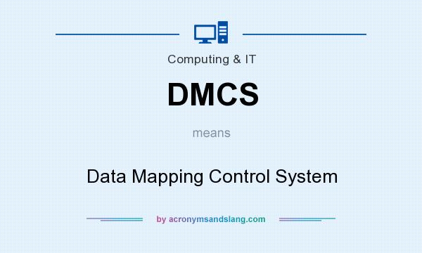 What does DMCS mean? It stands for Data Mapping Control System