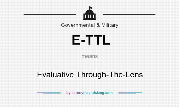 What does E-TTL mean? It stands for Evaluative Through-The-Lens