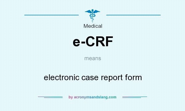 What does e-CRF mean? It stands for electronic case report form
