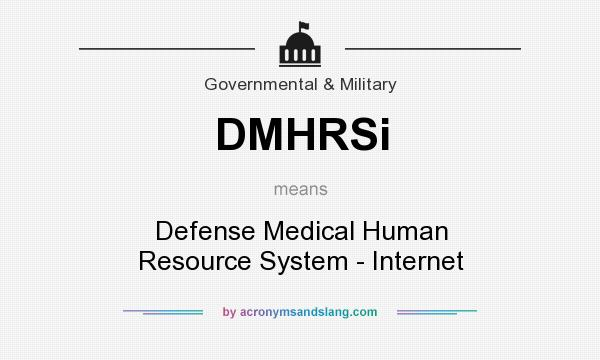 What does DMHRSi mean? It stands for Defense Medical Human Resource System - Internet