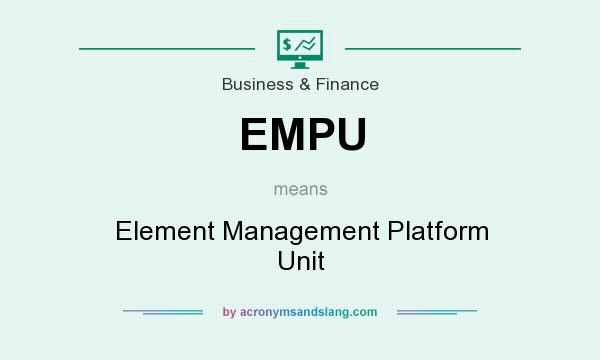 What does EMPU mean? It stands for Element Management Platform Unit