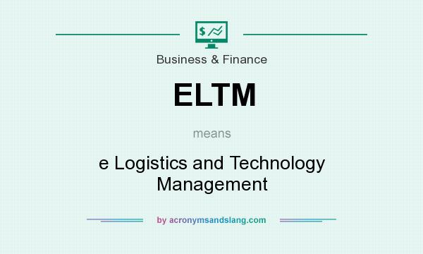What does ELTM mean? It stands for e Logistics and Technology Management