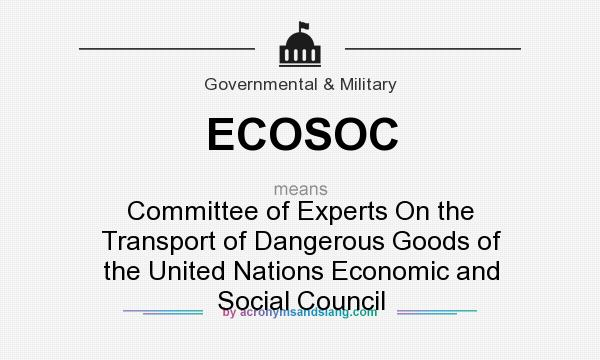 What does ECOSOC mean? It stands for Committee of Experts On the Transport of Dangerous Goods of the United Nations Economic and Social Council