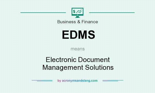 What does EDMS mean? It stands for Electronic Document Management Solutions
