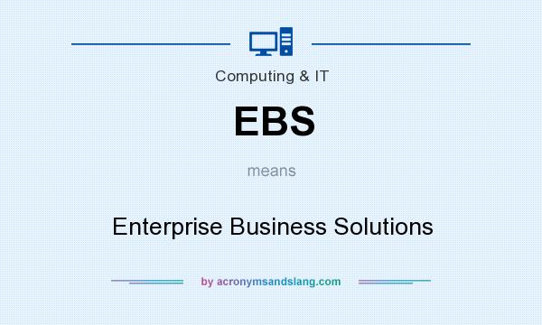 What does EBS mean? It stands for Enterprise Business Solutions