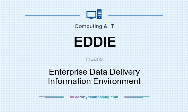 What does EDDIE mean? It stands for Enterprise Data Delivery Information Environment