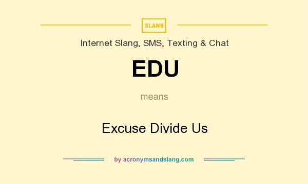 What does EDU mean? It stands for Excuse Divide Us