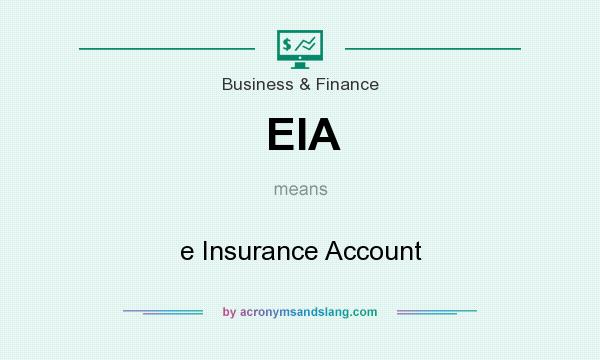 What does EIA mean? It stands for e Insurance Account