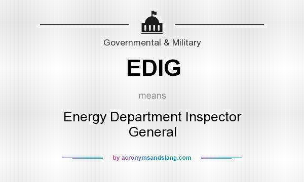 What does EDIG mean? It stands for Energy Department Inspector General