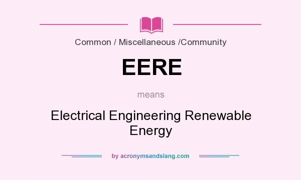 What does EERE mean? It stands for Electrical Engineering Renewable Energy