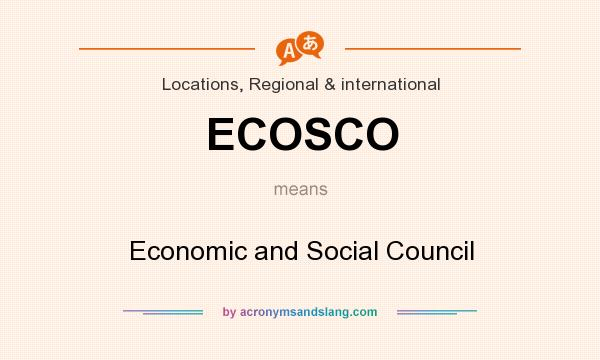 What does ECOSCO mean? It stands for Economic and Social Council