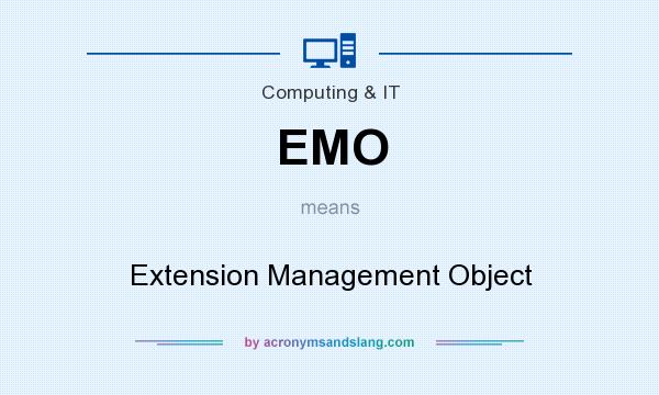 What does EMO mean? It stands for Extension Management Object