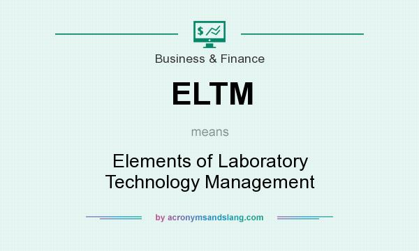What does ELTM mean? It stands for Elements of Laboratory Technology Management