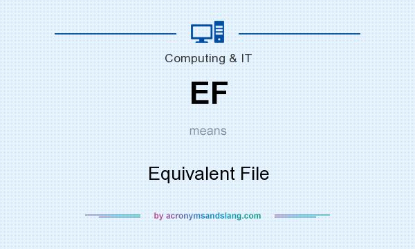 What does EF mean? It stands for Equivalent File