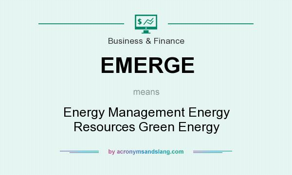 What does EMERGE mean? It stands for Energy Management Energy Resources Green Energy