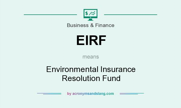What does EIRF mean? It stands for Environmental Insurance Resolution Fund