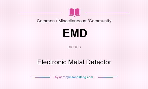 What does EMD mean? It stands for Electronic Metal Detector