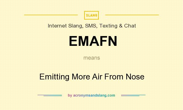 What does EMAFN mean? It stands for Emitting More Air From Nose