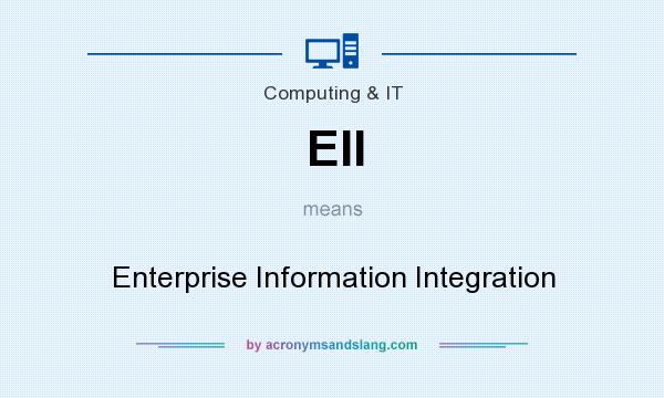 What does EII mean? It stands for Enterprise Information Integration