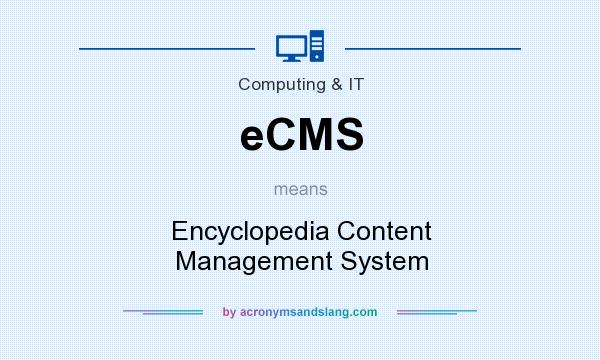 What does eCMS mean? It stands for Encyclopedia Content Management System