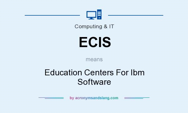 What does ECIS mean? It stands for Education Centers For Ibm Software