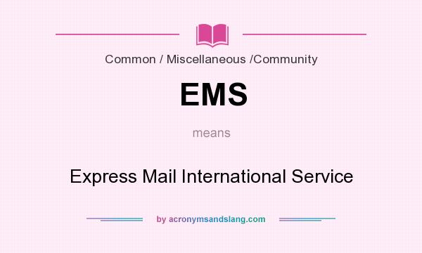 What does EMS mean? It stands for Express Mail International Service