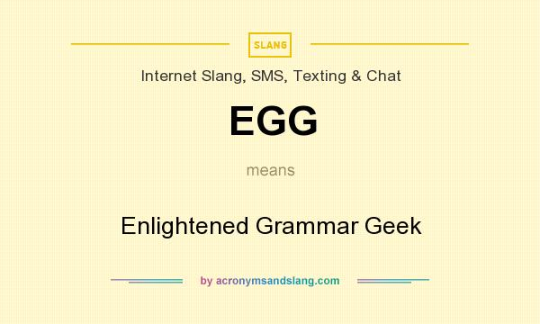 What does EGG mean? It stands for Enlightened Grammar Geek