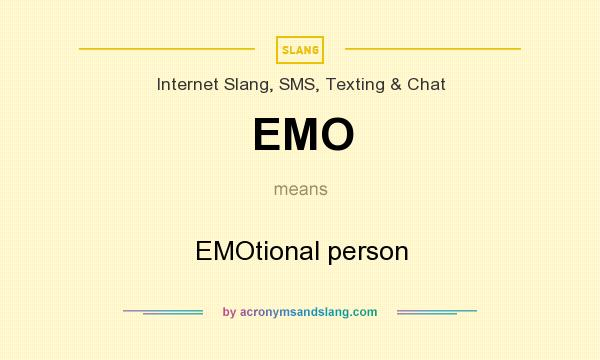 What does EMO mean? It stands for EMOtional person