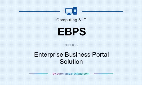 What does EBPS mean? It stands for Enterprise Business Portal Solution
