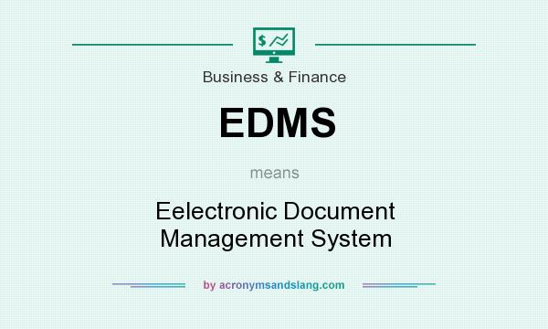 What does EDMS mean? It stands for Eelectronic Document Management System