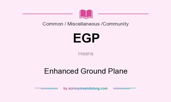 What does EGP mean? It stands for Enhanced Ground Plane