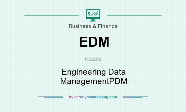 What does EDM mean? It stands for Engineering Data ManagementPDM