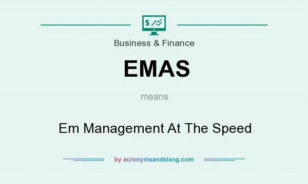 What does EMAS mean? It stands for Em Management At The Speed