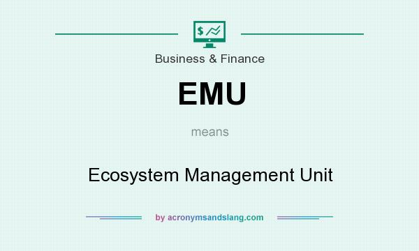 What does EMU mean? It stands for Ecosystem Management Unit