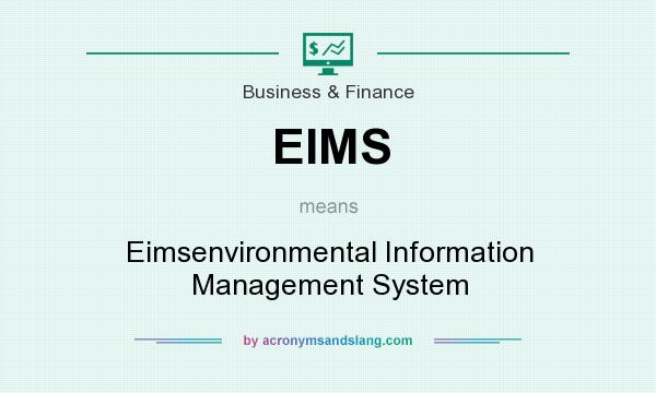 What does EIMS mean? It stands for Eimsenvironmental Information Management System