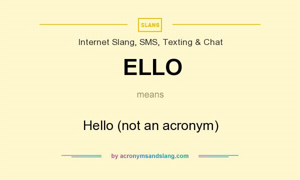 What does ELLO mean? It stands for Hello (not an acronym)