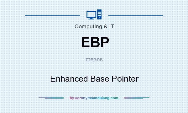 What does EBP mean? It stands for Enhanced Base Pointer
