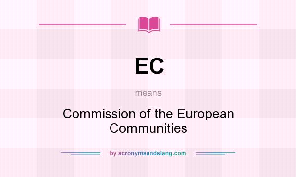 What does EC mean? It stands for Commission of the European Communities