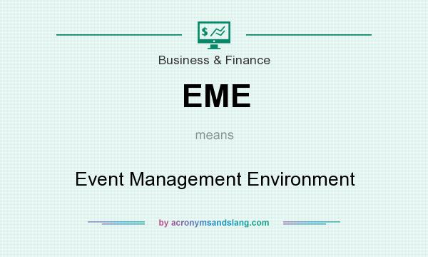 What does EME mean? It stands for Event Management Environment